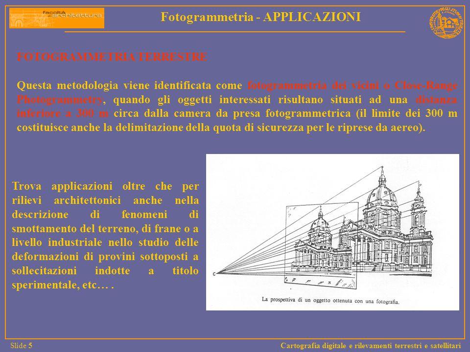 FOTOGRAMMETRIA TERRESTRE Questa metodologia viene identificata come fotogrammetria dei vicini o Close-Range Photogrammetry, quando gli oggetti interes