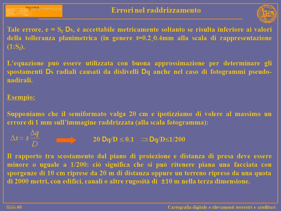 Tale errore, e = S f D s, è accettabile metricamente soltanto se risulta inferiore ai valori della tolleranza planimetrica (in genere t=0.2¸0.4mm alla