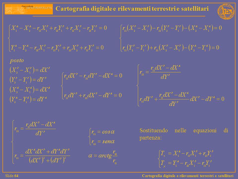 Sostituendo nelle equazioni di partenza: Cartografia digitale e rilevamenti terrestri e satellitari Slide 64 Cartografia digitale e rilevamenti terres
