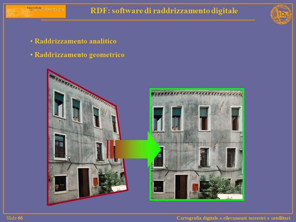 Raddrizzamento analitico Raddrizzamento geometrico RDF: software di raddrizzamento digitale Slide 66 Cartografia digitale e rilevamenti terrestri e sa