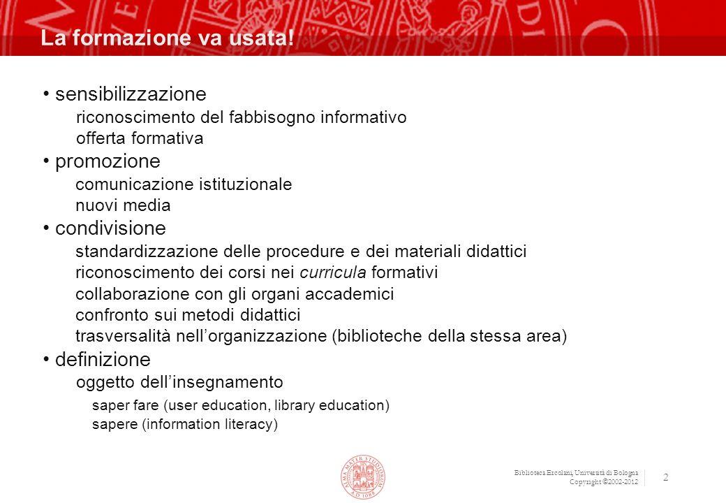 Biblioteca Ercolani, Università di Bologna Copyright ©2002-2012 2 La formazione va usata.