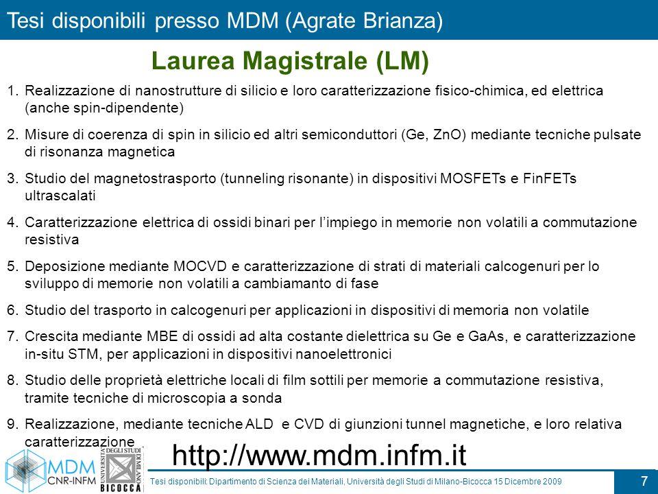7 Tesi disponibili: Dipartimento di Scienza dei Materiali, Università degli Studi di Milano-Bicocca 15 Dicembre 2009 1.Realizzazione di nanostrutture
