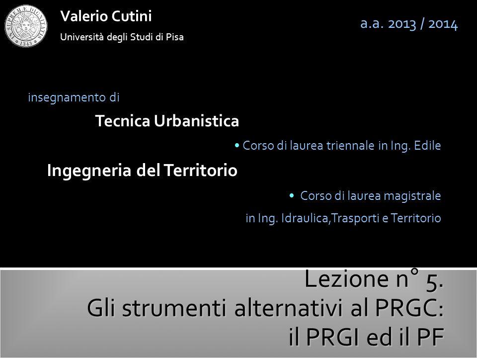 valerio cutini Le alternative al P.R.G.C.a.a. 2013-2014 Legge 1150/1942 La L.U.N.