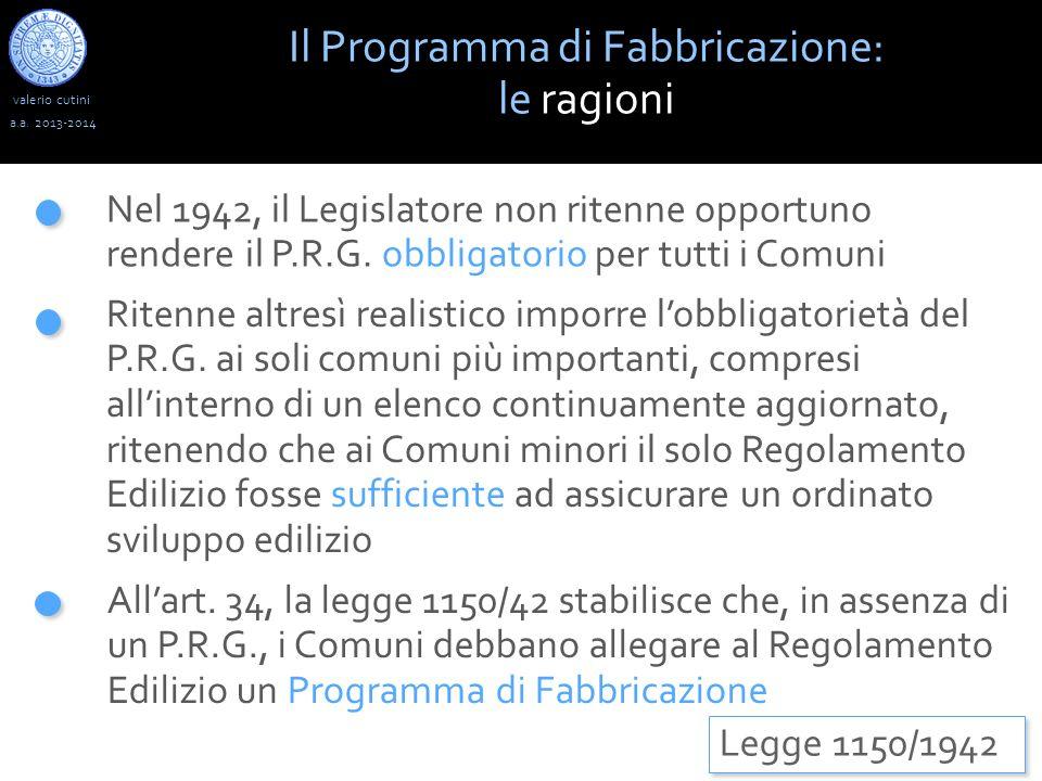 valerio cutini Il Programma di Fabbricazione: le ragioni a.a. 2013-2014 Nel 1942, il Legislatore non ritenne opportuno rendere il P.R.G. obbligatorio