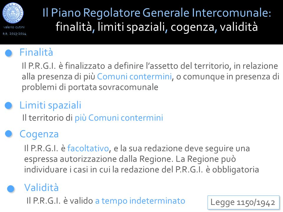 valerio cutini Il Piano Regolatore Generale Intercomunale: finalità, limiti spaziali, cogenza, validità a.a. 2013-2014 Legge 1150/1942 Il P.R.G.I. è f