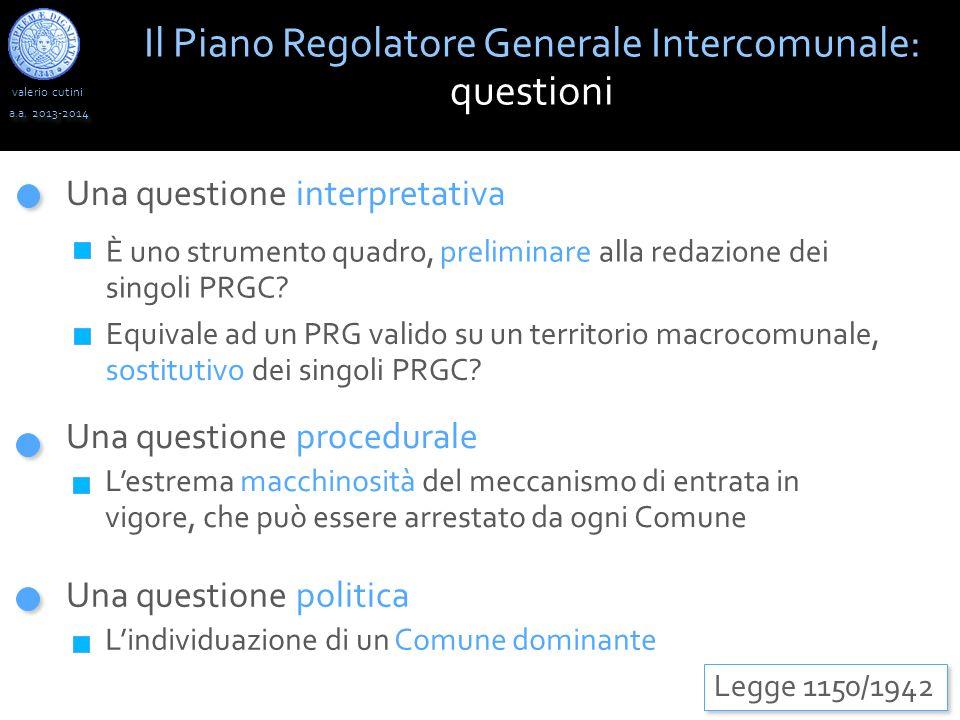 valerio cutini Il Piano Regolatore Generale Intercomunale: questioni a.a. 2013-2014 Legge 1150/1942 Una questione interpretativa È uno strumento quadr