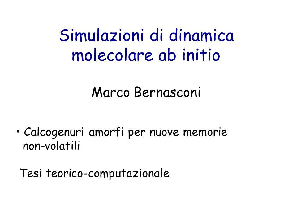 Simulazioni di dinamica molecolare ab initio Marco Bernasconi Calcogenuri amorfi per nuove memorie non-volatili Tesi teorico-computazionale