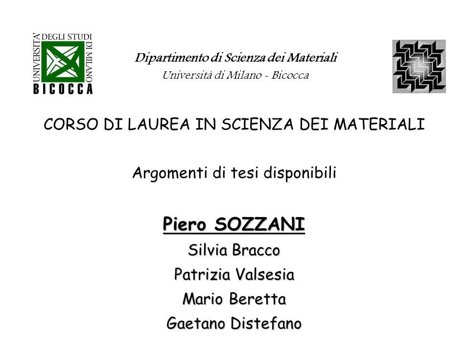 Dipartimento di Scienza dei Materiali Università di Milano - Bicocca CORSO DI LAUREA IN SCIENZA DEI MATERIALI Argomenti di tesi disponibili Piero SOZZ