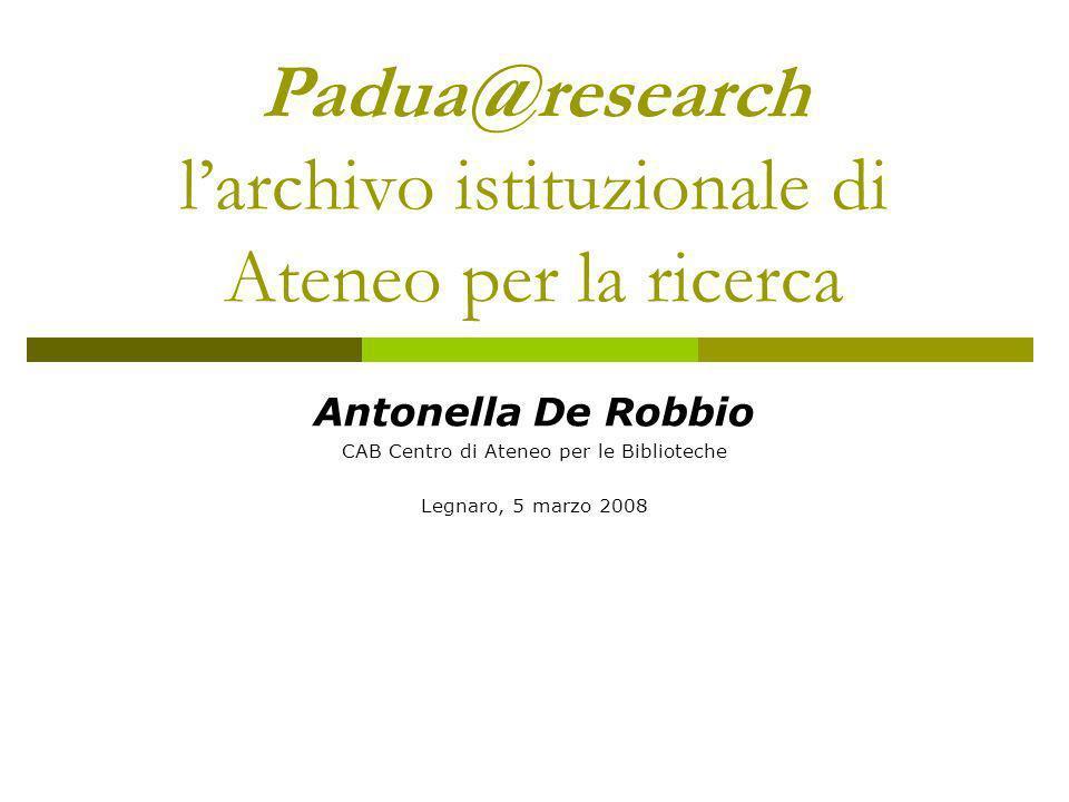 Padua@research larchivo istituzionale di Ateneo per la ricerca Antonella De Robbio CAB Centro di Ateneo per le Biblioteche Legnaro, 5 marzo 2008