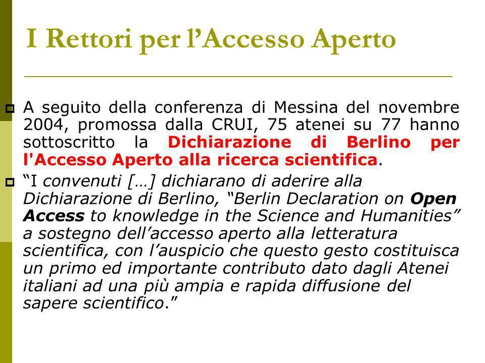 I Rettori per lAccesso Aperto A seguito della conferenza di Messina del novembre 2004, promossa dalla CRUI, 75 atenei su 77 hanno sottoscritto la Dichiarazione di Berlino per l Accesso Aperto alla ricerca scientifica.