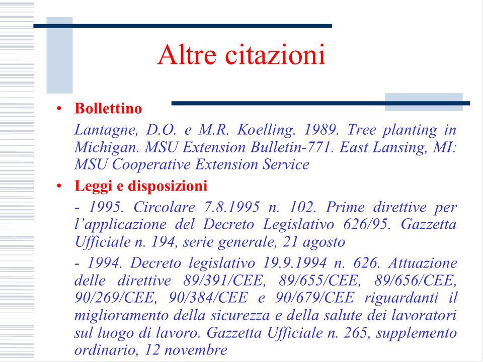Altre citazioni Bollettino Lantagne, D.O. e M.R. Koelling. 1989. Tree planting in Michigan. MSU Extension Bulletin-771. East Lansing, MI: MSU Cooperat