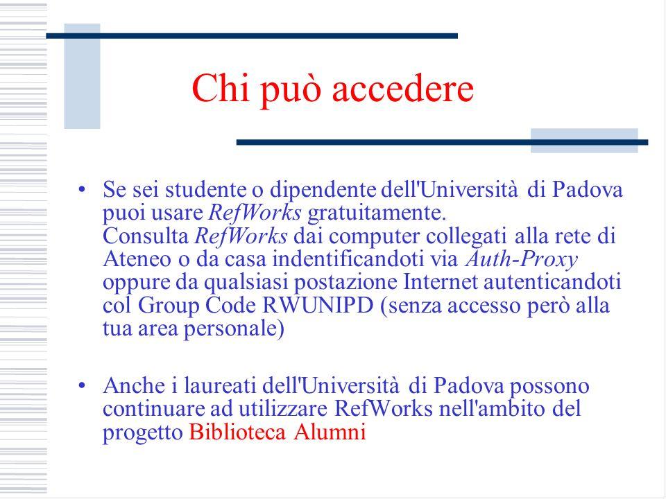 Chi può accedere Se sei studente o dipendente dell'Università di Padova puoi usare RefWorks gratuitamente. Consulta RefWorks dai computer collegati al