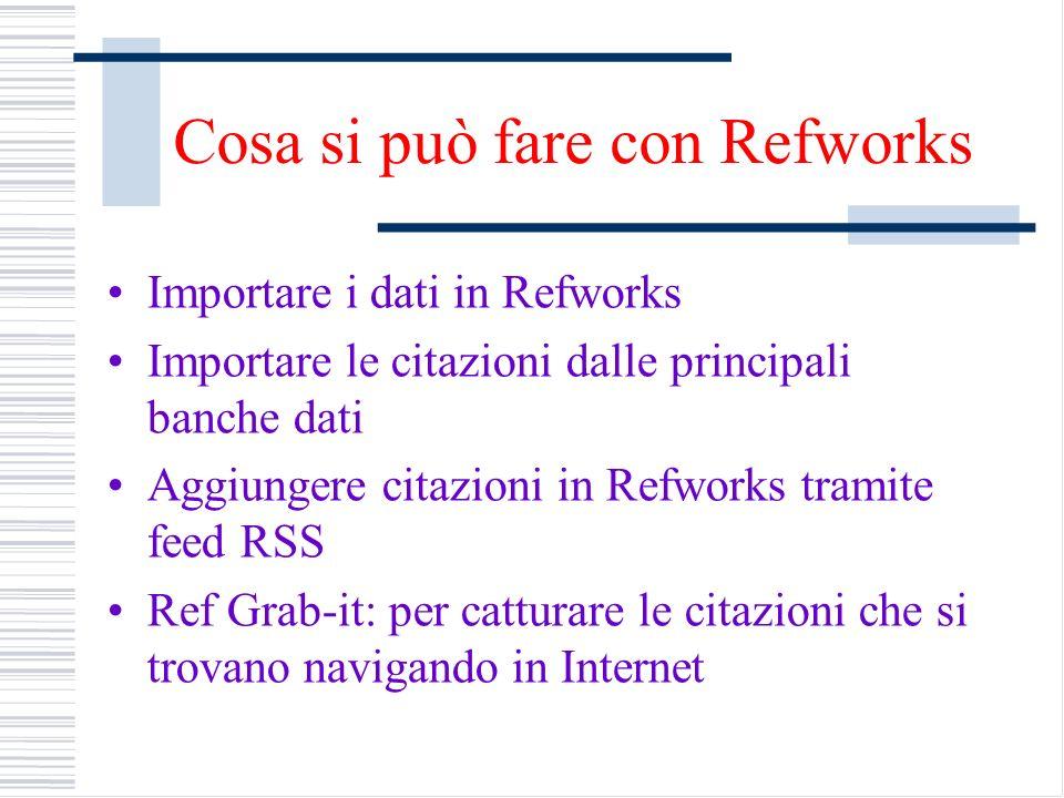 Cosa si può fare con Refworks Importare i dati in Refworks Importare le citazioni dalle principali banche dati Aggiungere citazioni in Refworks tramit