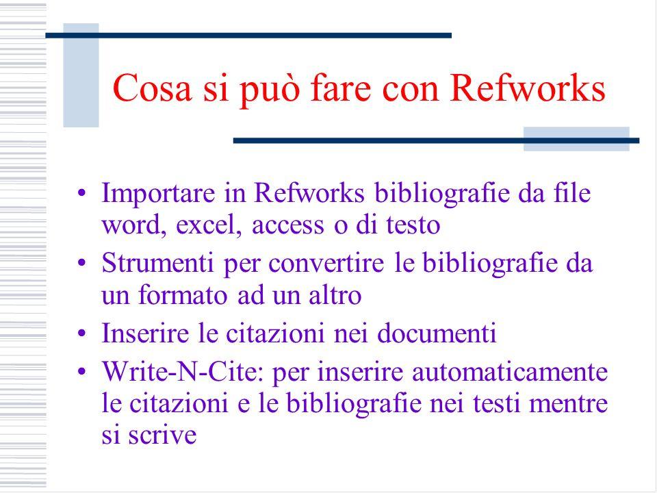 Cosa si può fare con Refworks Importare in Refworks bibliografie da file word, excel, access o di testo Strumenti per convertire le bibliografie da un