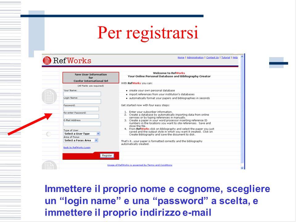 Per registrarsi Immettere il proprio nome e cognome, scegliere un login name e una password a scelta, e immettere il proprio indirizzo e-mail