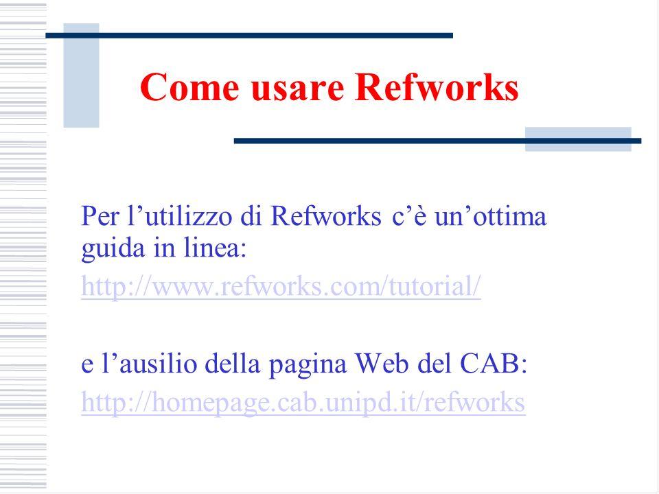 Come usare Refworks Per lutilizzo di Refworks cè unottima guida in linea: http://www.refworks.com/tutorial/ e lausilio della pagina Web del CAB: http: