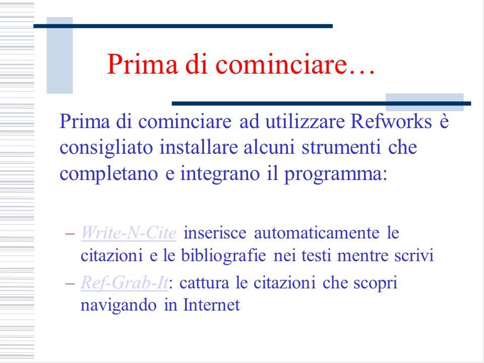 Prima di cominciare… Prima di cominciare ad utilizzare Refworks è consigliato installare alcuni strumenti che completano e integrano il programma: –Wr