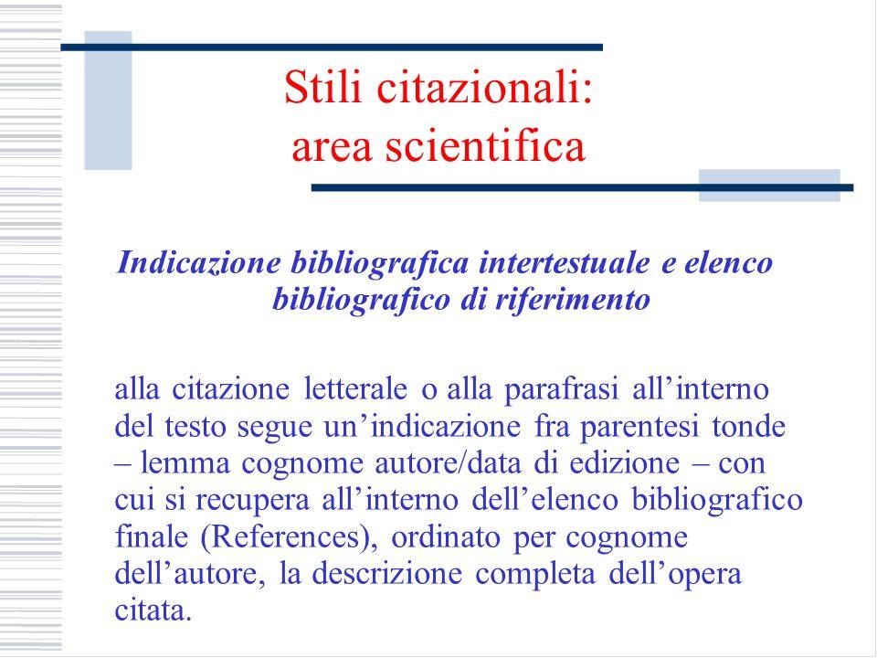 Stili citazionali: area scientifica Indicazione bibliografica intertestuale e elenco bibliografico di riferimento alla citazione letterale o alla para