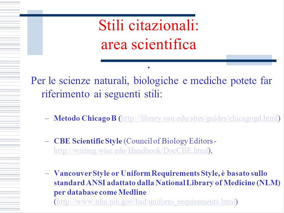 Stili citazionali: area scientifica. Per le scienze naturali, biologiche e mediche potete far riferimento ai seguenti stili: –Metodo Chicago B (http:/