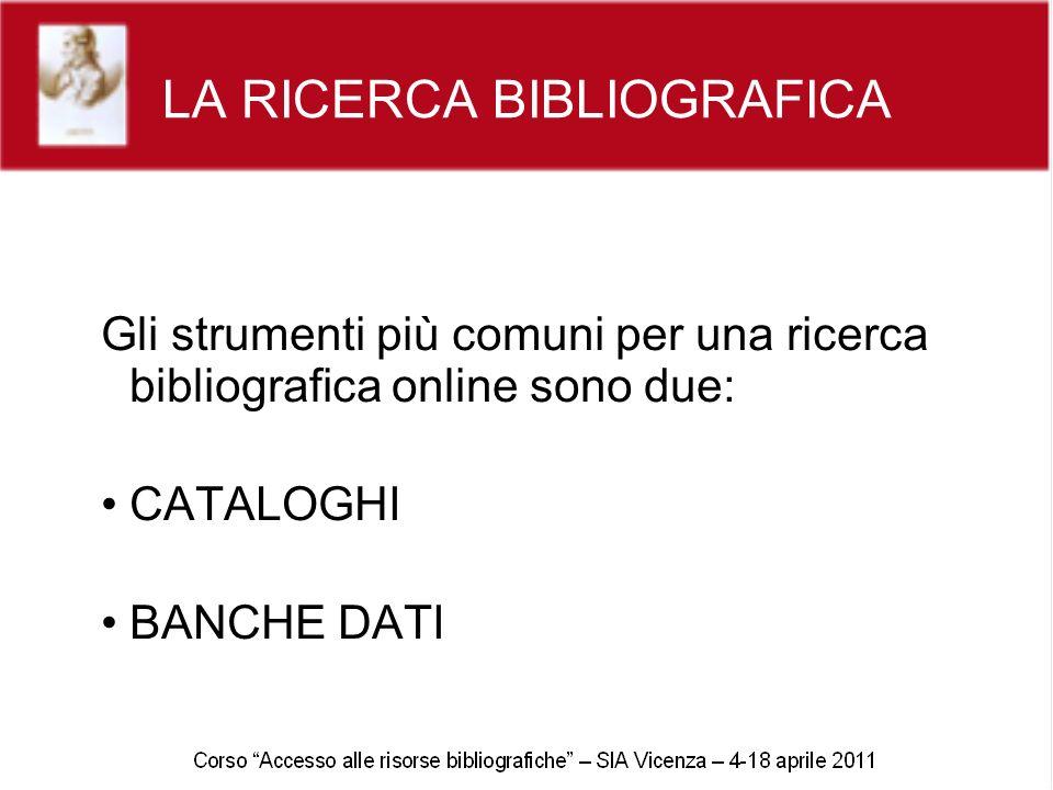 LA RICERCA BIBLIOGRAFICA Gli strumenti più comuni per una ricerca bibliografica online sono due: CATALOGHI BANCHE DATI