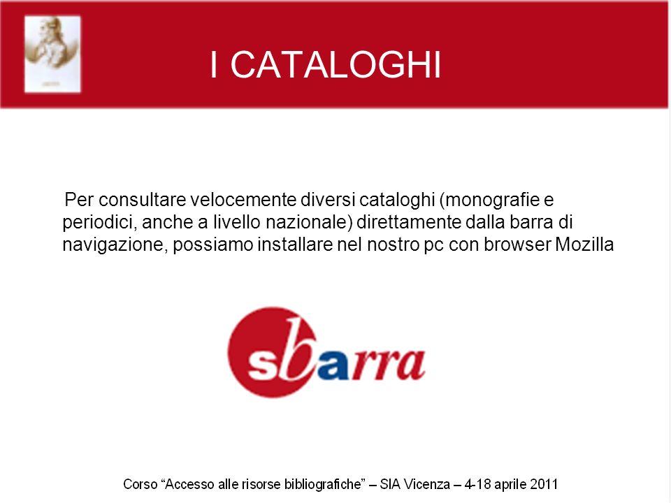 I CATALOGHI Per consultare velocemente diversi cataloghi (monografie e periodici, anche a livello nazionale) direttamente dalla barra di navigazione,
