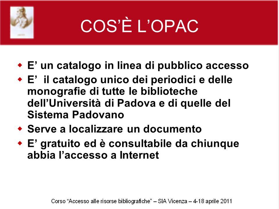 COSÈ LOPAC E un catalogo in linea di pubblico accesso E il catalogo unico dei periodici e delle monografie di tutte le biblioteche dellUniversità di P