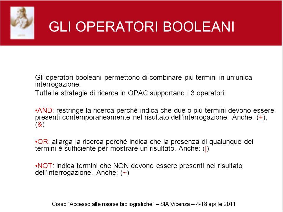 GLI OPERATORI BOOLEANI Gli operatori booleani permettono di combinare più termini in ununica interrogazione. Tutte le strategie di ricerca in OPAC sup