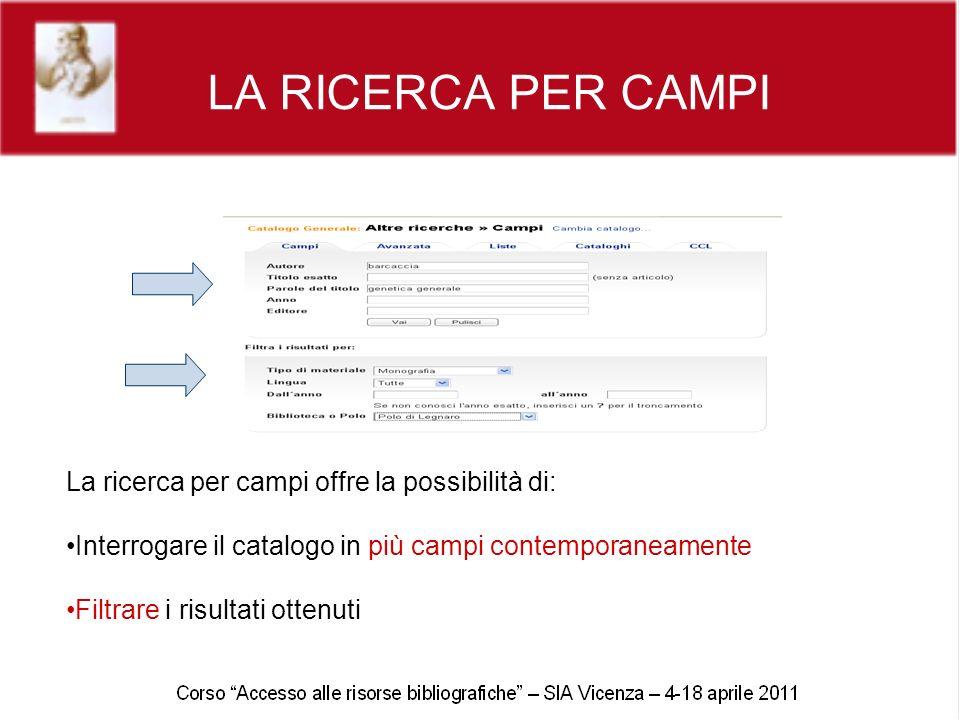 LA RICERCA PER CAMPI La ricerca per campi offre la possibilità di: Interrogare il catalogo in più campi contemporaneamente Filtrare i risultati ottenu