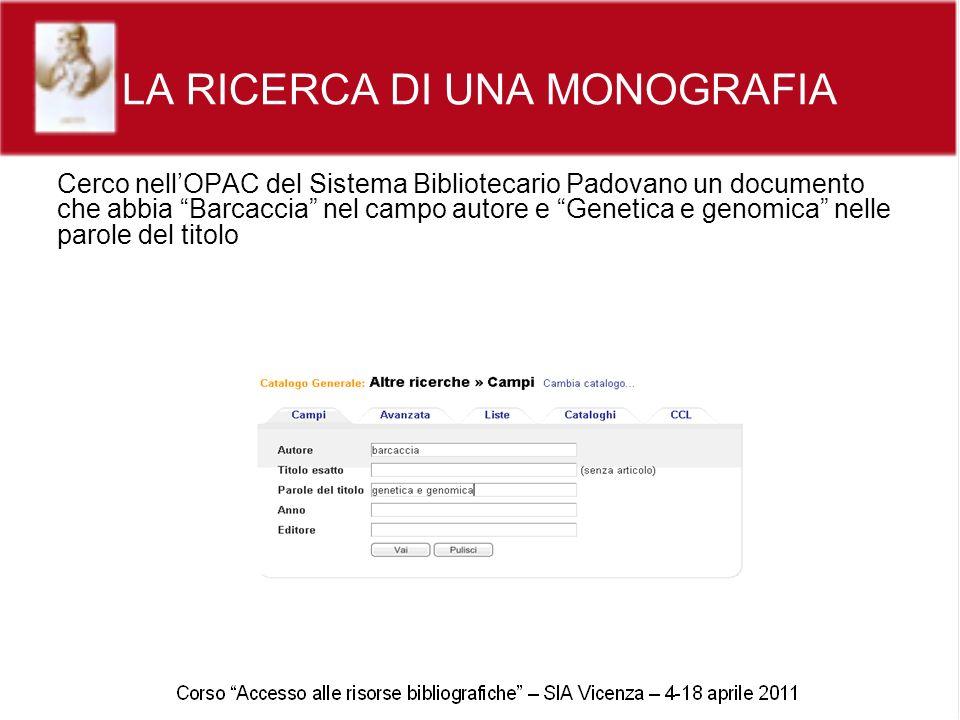 LA RICERCA DI UNA MONOGRAFIA Cerco nellOPAC del Sistema Bibliotecario Padovano un documento che abbia Barcaccia nel campo autore e Genetica e genomica