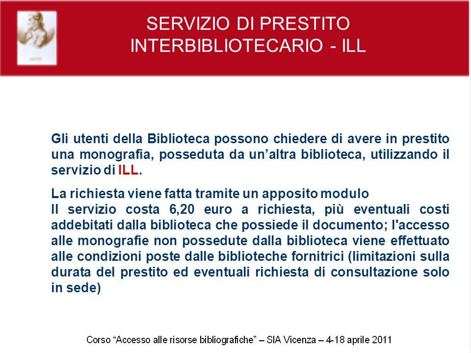 SERVIZIO DI PRESTITO INTERBIBLIOTECARIO - ILL Gli utenti della Biblioteca possono chiedere di avere in prestito una monografia, posseduta da unaltra b