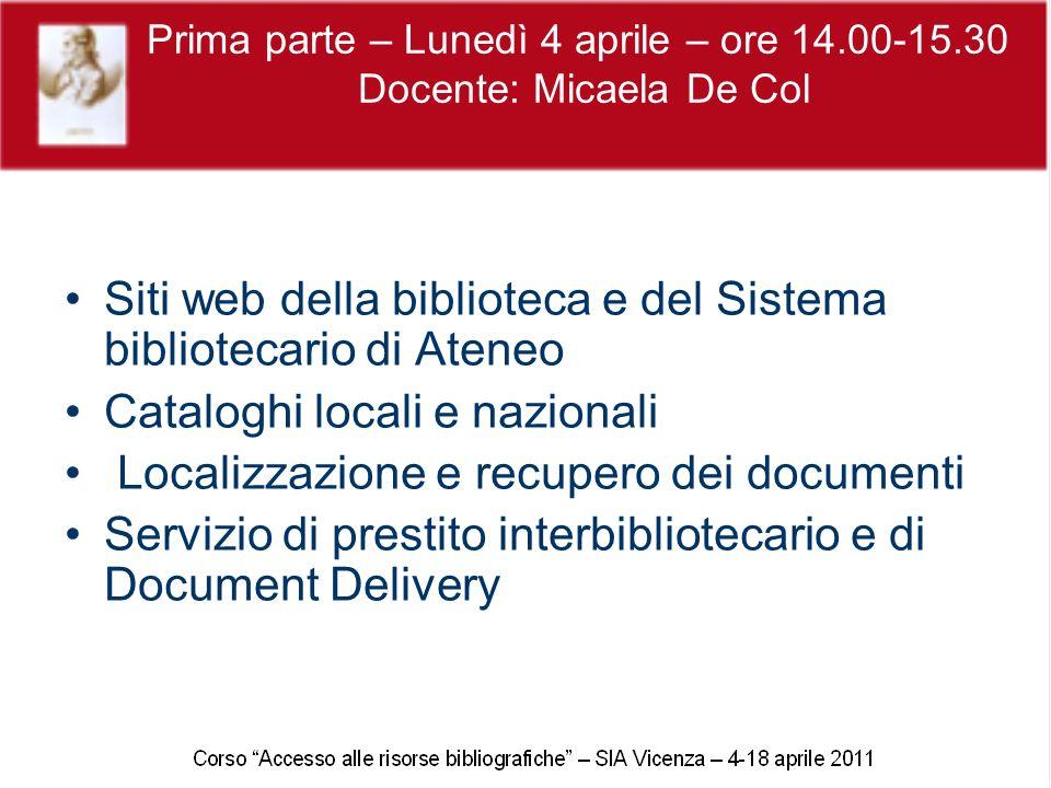Prima parte – Lunedì 4 aprile – ore 14.00-15.30 Docente: Micaela De Col Siti web della biblioteca e del Sistema bibliotecario di Ateneo Cataloghi loca