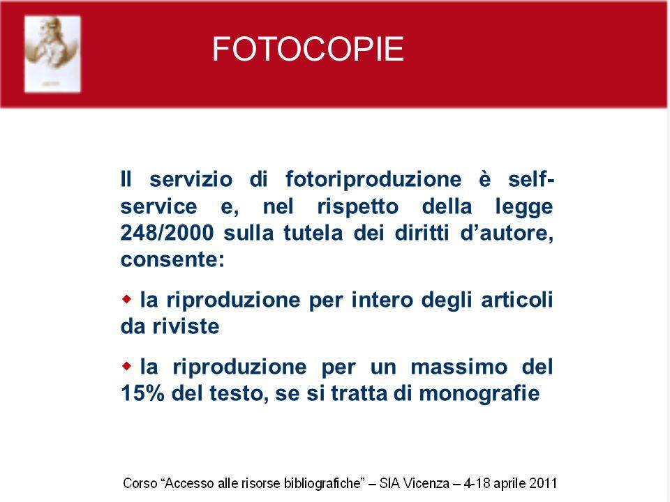 FOTOCOPIE Il servizio di fotoriproduzione è self- service e, nel rispetto della legge 248/2000 sulla tutela dei diritti dautore, consente: la riproduz