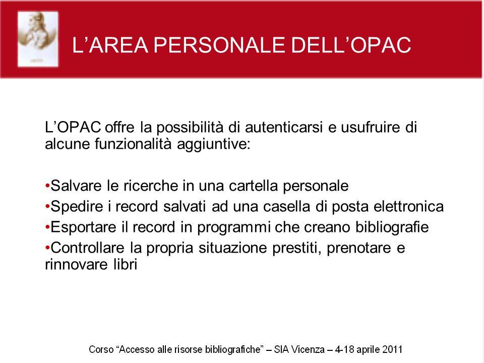 LAREA PERSONALE DELLOPAC LOPAC offre la possibilità di autenticarsi e usufruire di alcune funzionalità aggiuntive: Salvare le ricerche in una cartella