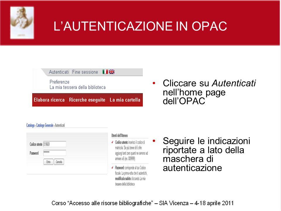LAUTENTICAZIONE IN OPAC Cliccare su Autenticati nellhome page dellOPAC Seguire le indicazioni riportate a lato della maschera di autenticazione