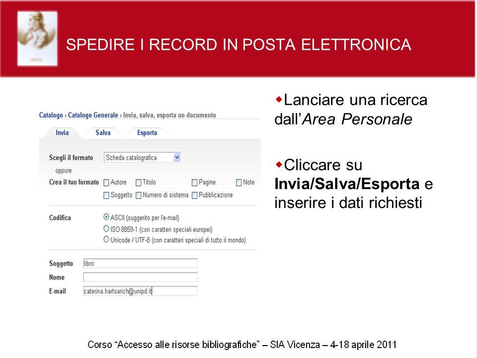 SPEDIRE I RECORD IN POSTA ELETTRONICA Lanciare una ricerca dallArea Personale Cliccare su Invia/Salva/Esporta e inserire i dati richiesti