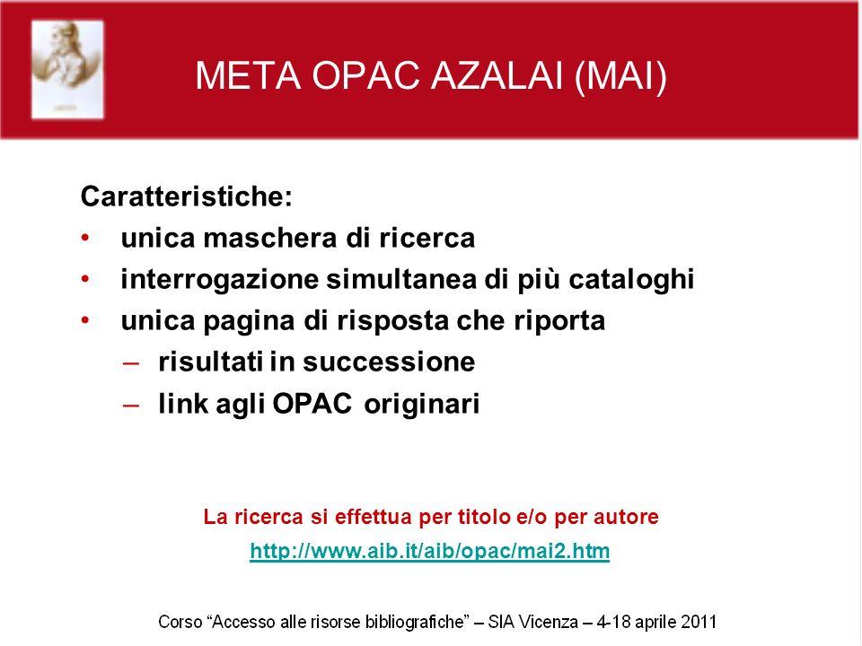 META OPAC AZALAI (MAI) Caratteristiche: unica maschera di ricerca interrogazione simultanea di più cataloghi unica pagina di risposta che riporta – ri