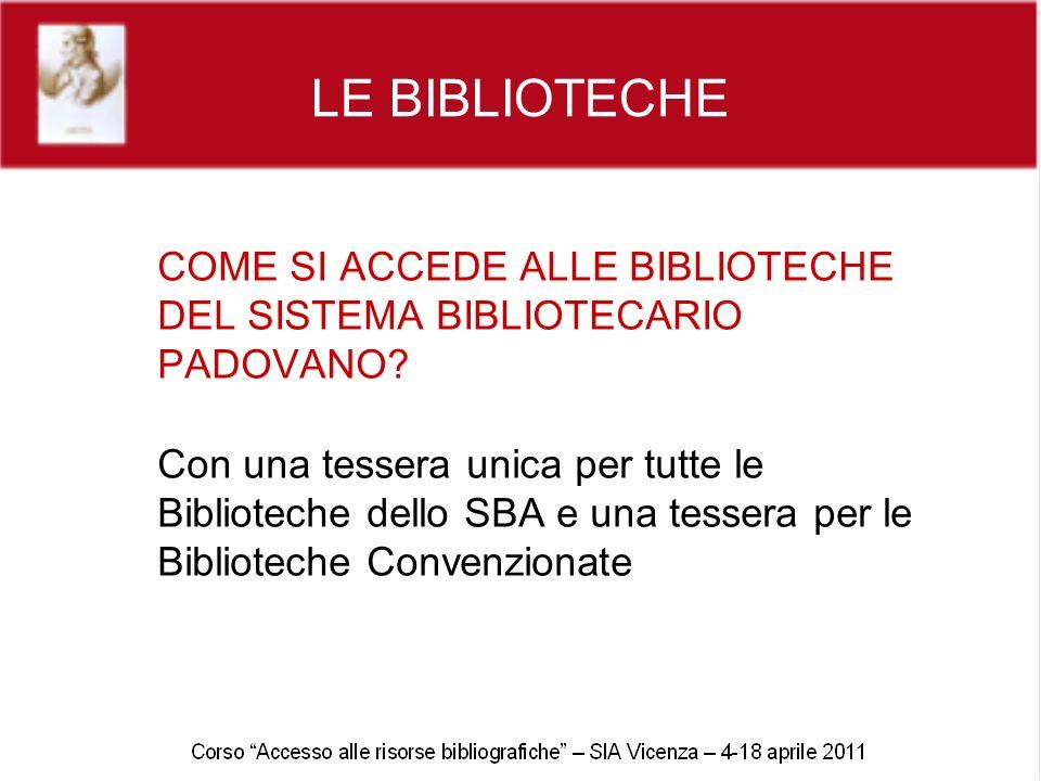 LE BIBLIOTECHE COME SI ACCEDE ALLE BIBLIOTECHE DEL SISTEMA BIBLIOTECARIO PADOVANO? Con una tessera unica per tutte le Biblioteche dello SBA e una tess
