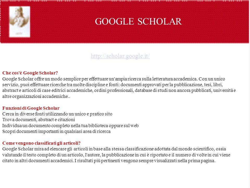 GOOGLE SCHOLAR http://scholar.google.it/ Che cos'è Google Scholar? Google Scholar offre un modo semplice per effettuare un'ampia ricerca sulla lettera