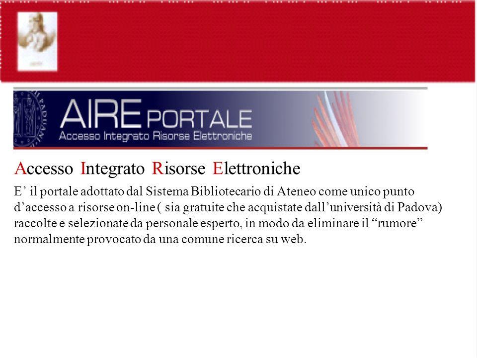 Accesso Integrato Risorse Elettroniche E il portale adottato dal Sistema Bibliotecario di Ateneo come unico punto daccesso a risorse on-line ( sia gra