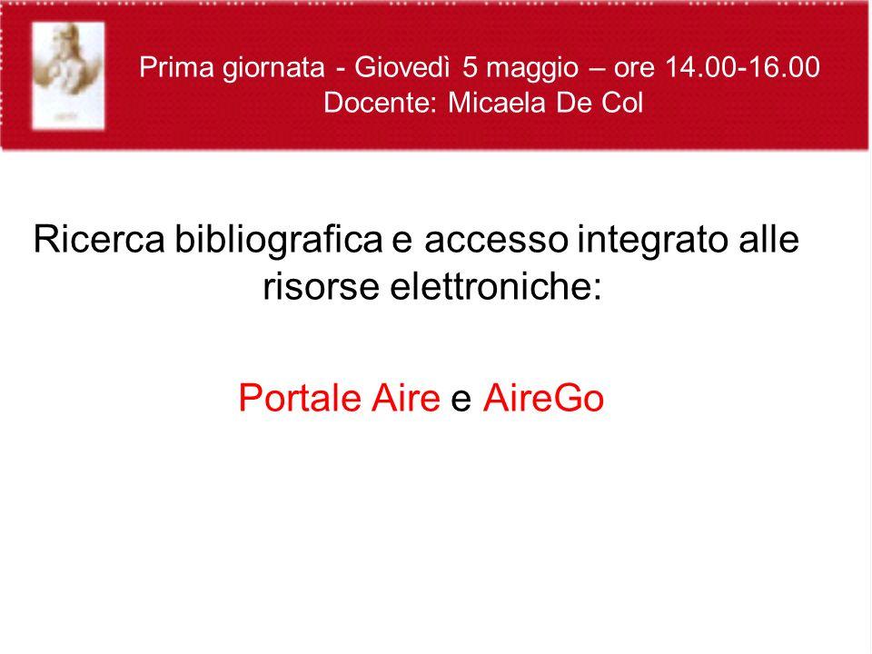 Ricerca bibliografica e accesso integrato alle risorse elettroniche: Portale Aire e AireGo Prima giornata - Giovedì 5 maggio – ore 14.00-16.00 Docente