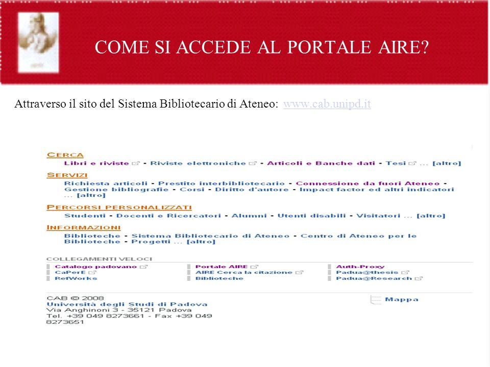 COME SI ACCEDE AL PORTALE AIRE? Attraverso il sito del Sistema Bibliotecario di Ateneo: www.cab.unipd.it www.cab.unipd.it