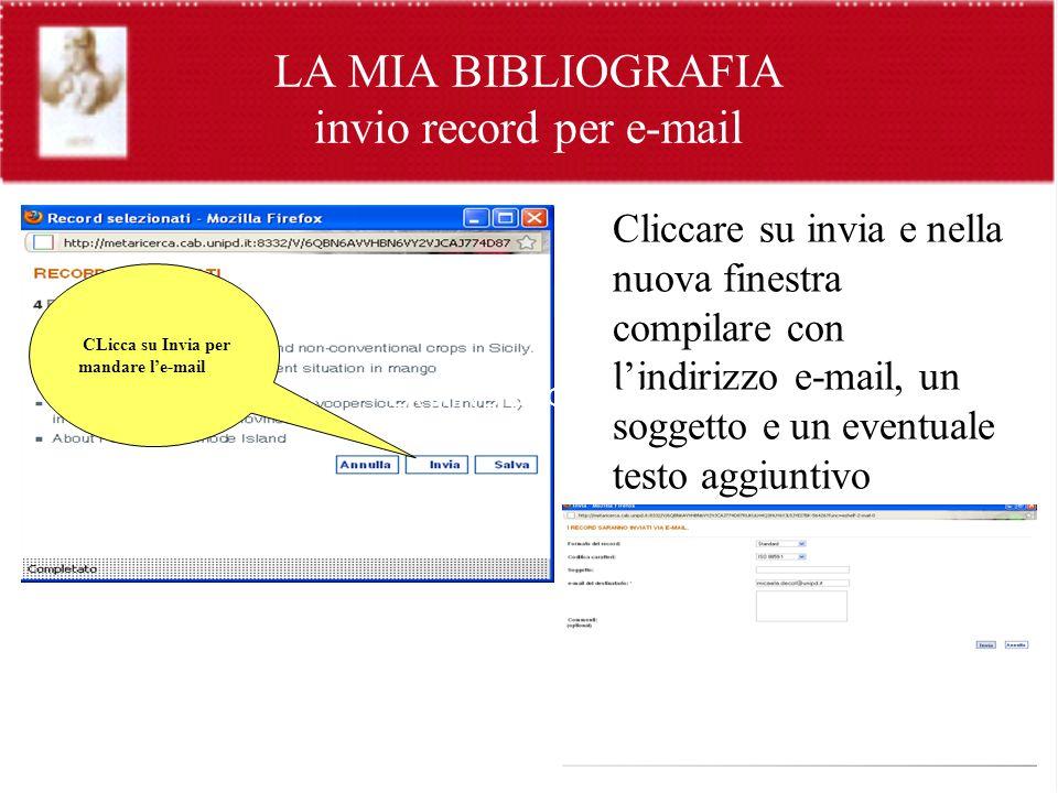 LA MIA BIBLIOGRAFIA invio record per e-mail Cliccare su invia e nella nuova finestra compilare con lindirizzo e-mail, un soggetto e un eventuale testo