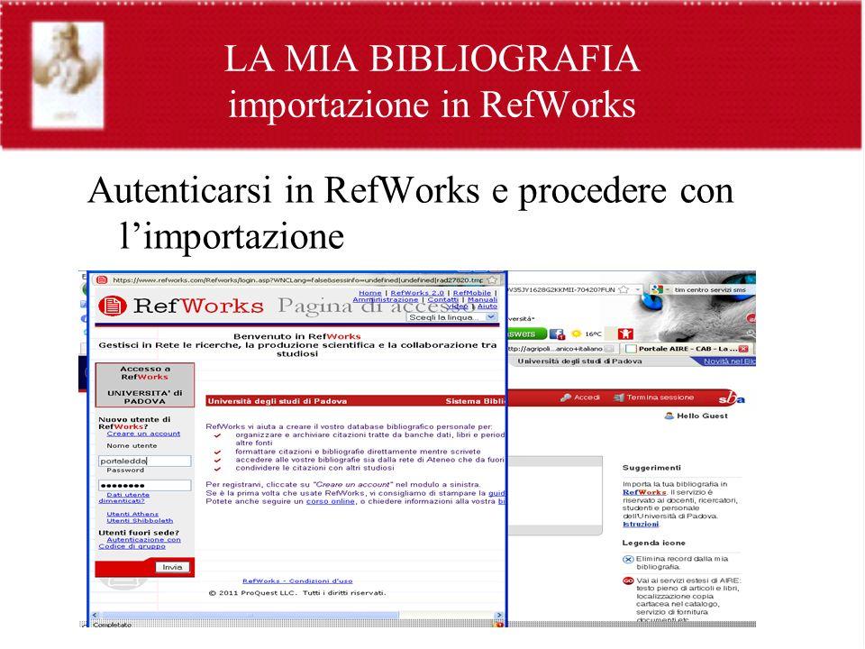 LA MIA BIBLIOGRAFIA importazione in RefWorks Autenticarsi in RefWorks e procedere con limportazione