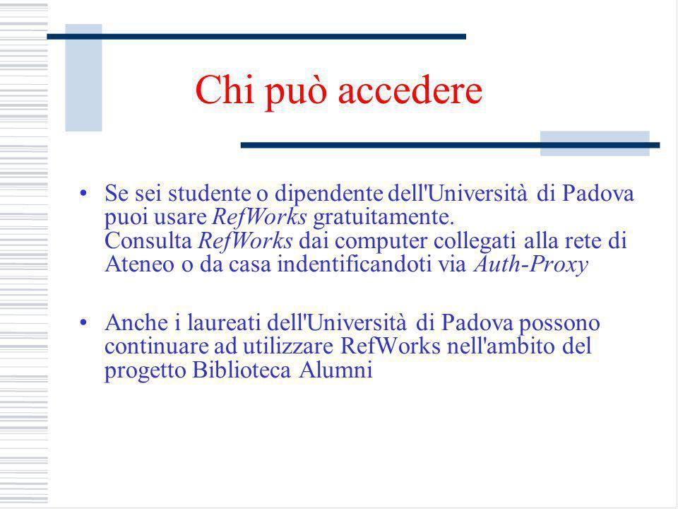 Chi può accedere Se sei studente o dipendente dell Università di Padova puoi usare RefWorks gratuitamente.