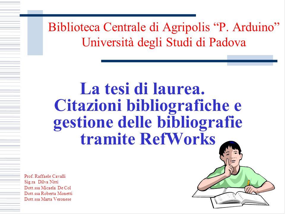 Biblioteca Centrale di Agripolis P. Arduino Università degli Studi di Padova La tesi di laurea. Citazioni bibliografiche e gestione delle bibliografie