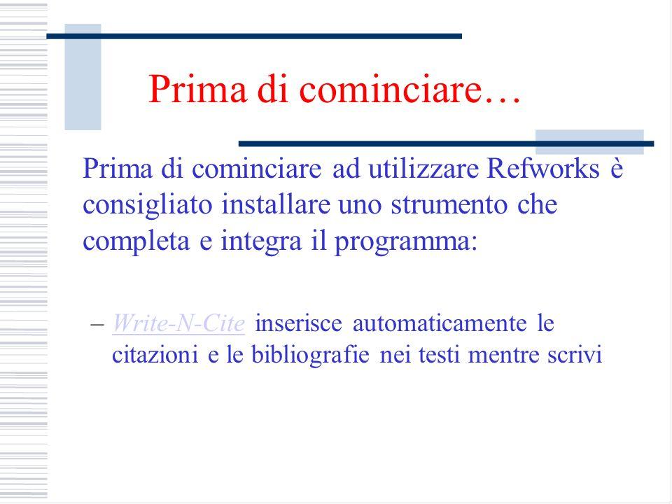 Prima di cominciare… Prima di cominciare ad utilizzare Refworks è consigliato installare uno strumento che completa e integra il programma: –Write-N-C