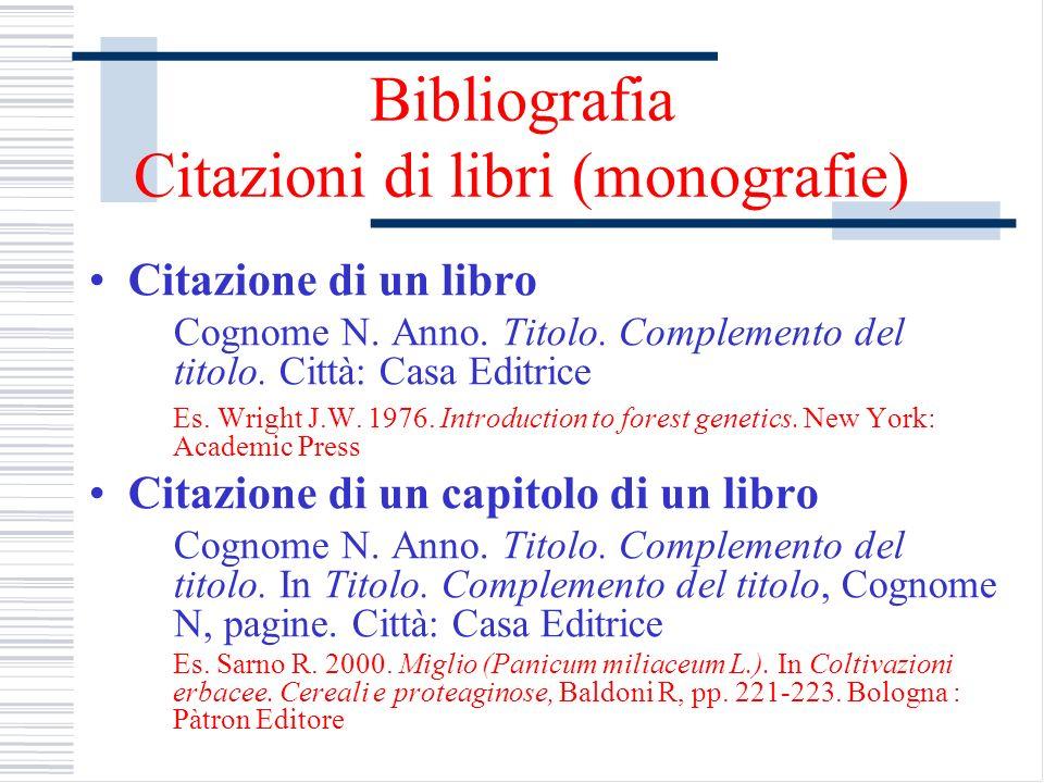 Bibliografia Citazioni di libri (monografie) Citazione di un libro Cognome N. Anno. Titolo. Complemento del titolo. Città: Casa Editrice Es. Wright J.