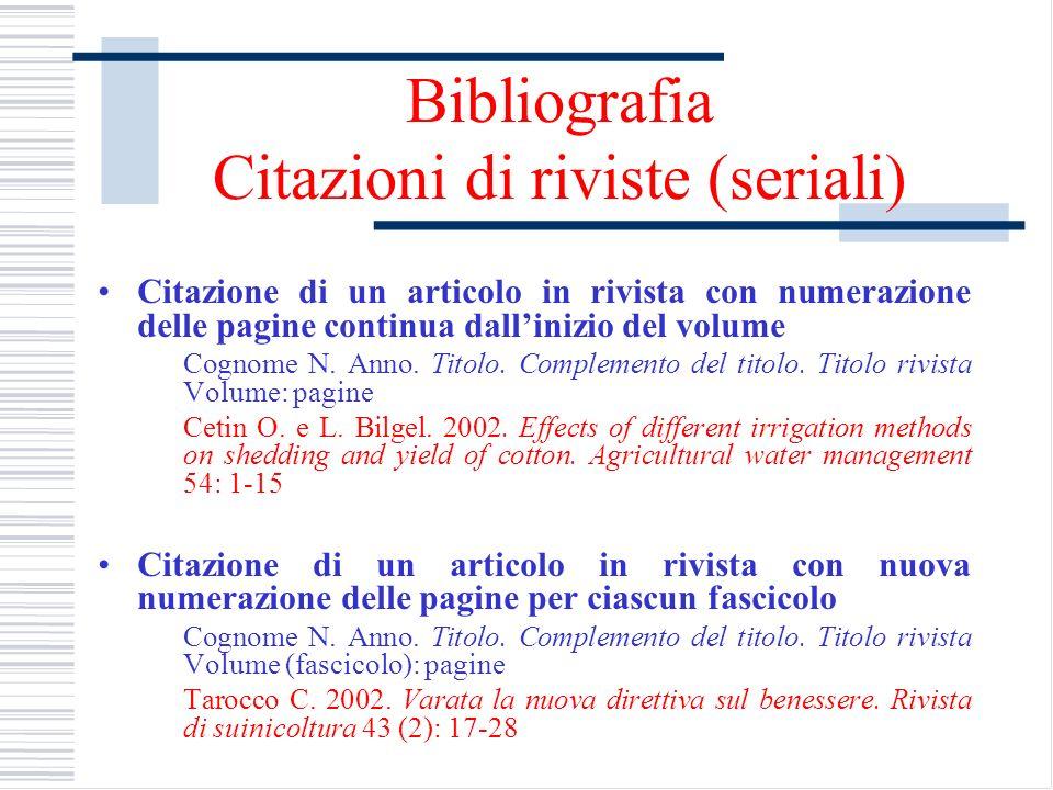 Bibliografia Citazioni di riviste (seriali) Citazione di un articolo in rivista con numerazione delle pagine continua dallinizio del volume Cognome N.