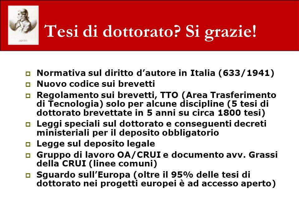 Tesi di dottorato? Si grazie! Normativa sul diritto dautore in Italia (633/1941) Nuovo codice sui brevetti Regolamento sui brevetti, TTO (Area Trasfer