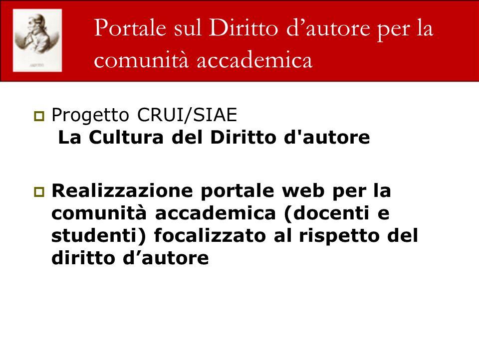 Portale sul Diritto dautore per la comunità accademica Progetto CRUI/SIAE La Cultura del Diritto d'autore Realizzazione portale web per la comunità ac